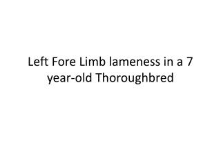 Left Fore Limb lameness in a 7 year-old Thoroughbred