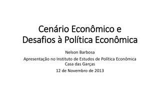 Cenário Econômico e Desafios à Política Econômica