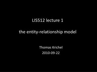LIS512  lecture  1 the entity-relationship model