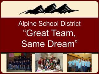 """Alpine School District """"Great Team, Same Dream"""""""
