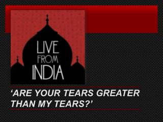 'ARE YOUR TEARS GREATER THAN MY TEARS?'