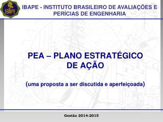 PEA – PLANO ESTRATÉGICO DE AÇÃO  ( uma proposta a ser discutida e aperfeiçoada )