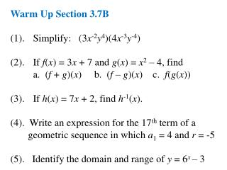 Warm Up Section 3.7B (1).  	Simplify:   (3 x -2 y 4 )(4 x -3 y - 4 )