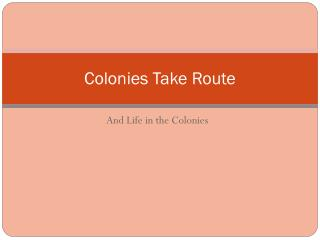 Colonies Take Route