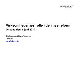 Virksomhedernes rolle i den nye reform  Onsdag den 3. juni 2014 Chefkonsulent Signe Tønnesen