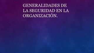 GENERALIDADES DE LA SEGURIDAD  EN LA ORGANIZACI�N.