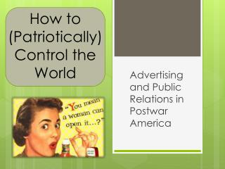 How to (Patriotically) Control the World