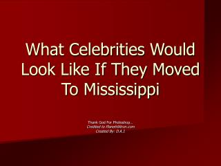 What Celebrities Would Look Like If They Moved To Mississippi