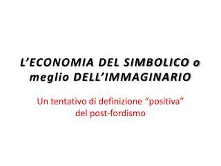 L'ECONOMIA DEL SIMBOLICO o meglio DELL'IMMAGINARIO