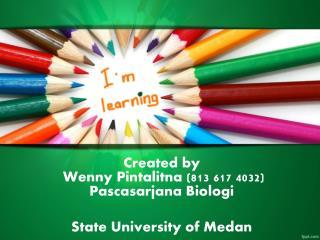 Created by  Wenny  Pintalitna (813 617 4032) Pascasarjana Biologi State University of Medan