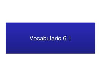 Vocabulario  6.1