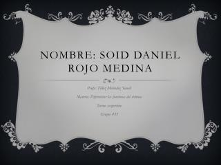 Nombre: Soid Daniel Rojo Medina