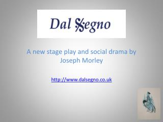 A new stage play and social drama by Joseph Morley http://www.dalsegno.co.uk