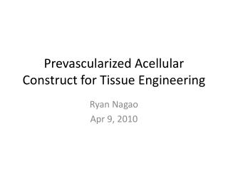 Prevascularized Acellular  Construct for Tissue Engineering