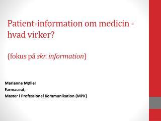 Patient-information  om medicin  -  hvad virker ? ( fokus  på  skr.  information )