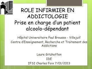 ROLE INFIRMIER EN ADDICTOLOGIE Prise en charge d�un patient alcoolo-d�pendant