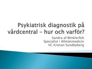 Psykiatrisk diagnostik på vårdcentral  – hur  och  varför?