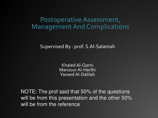 Postoperative Assessment,      Management And Complications Supervised By : prof .  S.Al-Salamah