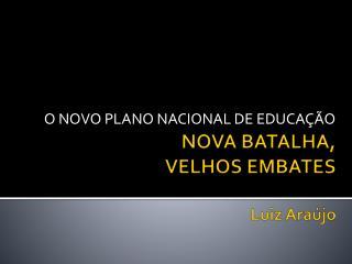 NOVA BATALHA,  VELHOS EMBATES Luiz Araújo
