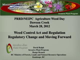 PRRD/NEIPC  Agriculture Weed Day Dawson Creek March 28, 2012 Weed Control Act and Regulation