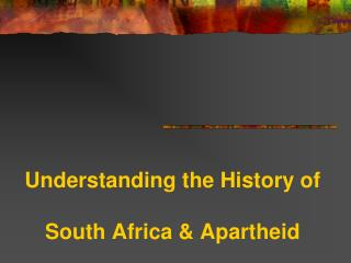 Understanding the History of  South Africa & Apartheid