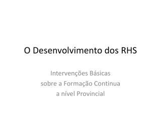 O Desenvolvimento dos  RHS