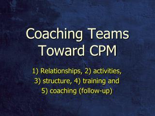 Coaching Teams Toward CPM