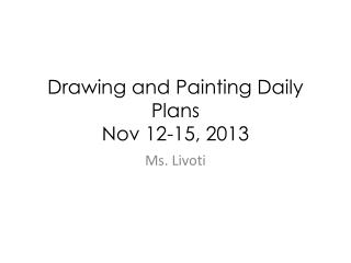 Drawing and Painting Daily Plans  Nov 12-15, 2013