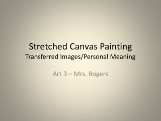 Stretched Canvas Painting Transferred  I mages/Personal Meaning