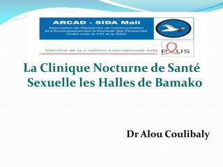 La Clinique Nocturne de Santé Sexuelle les Halles de Bamako     Dr Alou Coulibaly