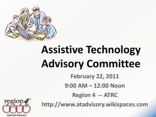 February 22, 2011 9:00 AM – 12:00 Noon Region 4  -- ATRC http://www.atadvisory.wikispaces.com