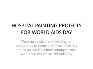 HOSPITAL PAINTING PROJECTS FOR WORLD AIDS DAY