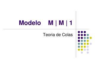Modelo    M | M | 1