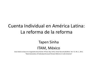Cuenta Individual en América Latina: La reformade lareforma
