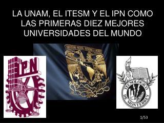 LA UNAM, EL ITESM Y EL IPN COMO LAS PRIMERAS DIEZ MEJORES UNIVERSIDADES DEL MUNDO