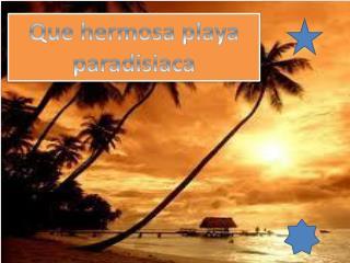 Que hermosa playa paradisiaca