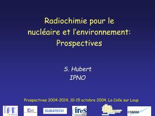 Radiochimie pour le  nucl aire et l environnement: Prospectives