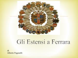 Gli Estensi a Ferrara