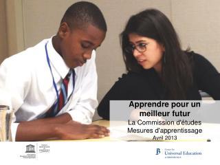 Apprendre pour un  meilleur futur La Commission d'études  Mesures d'apprentissage Avril 2013