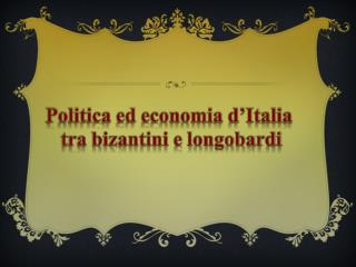 Politica ed economia d'Italia  tra bizantini e longobardi
