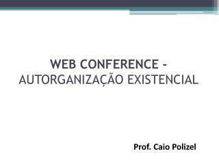 WEB CONFERENCE - AUTORGANIZAÇÃO EXISTENCIAL