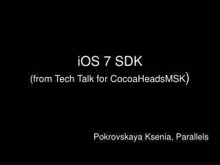 iOS  7 SDK (from Tech Talk for  CocoaHeadsMSK )
