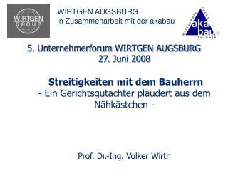 5. Unternehmerforum WIRTGEN AUGSBURG 27. Juni 2008   Streitigkeiten mit dem Bauherrn   - Ein Gerichtsgutachter plaudert