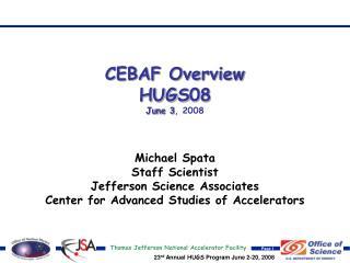 CEBAF Overview HUGS08 June 3 , 2008