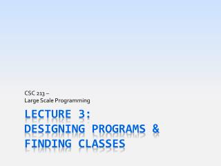 Lecture 3: Designing Programs &  Finding Classes