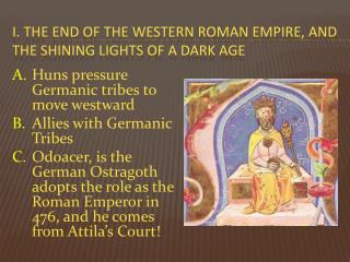 I .  The End of the Western  ROMAN Empire, and the Shining Lights of a dark age