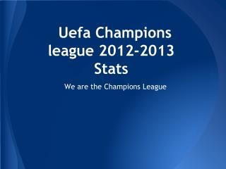 Uefa Champions league 2012-2013  Stats