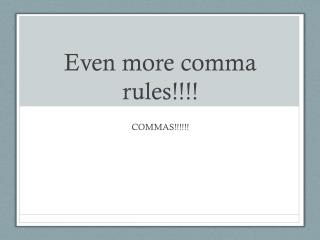 Even more comma rules!!!!