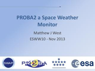PROBA2 a Space Weather Monitor