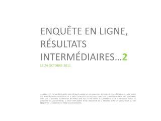 Enquête en ligne, résultats  intermédiaires… 2 Le 24  octobre  2011